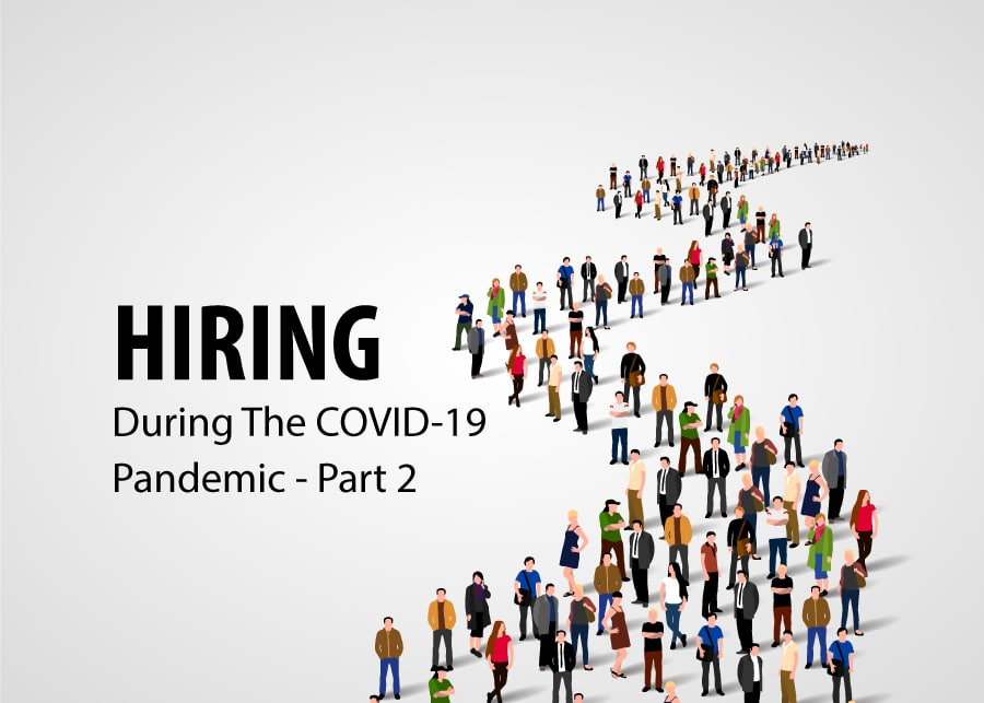 Hiring During the COVID-19 Pandemic- Part 2